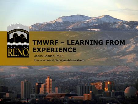 TMWRF – LEARNING FROM EXPERIENCE Jason Geddes, Ph.D., Environmental Services Administrator.