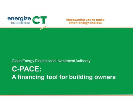 C-PACE: A financing tool for building owners Clean Energy Finance and Investment Authority.