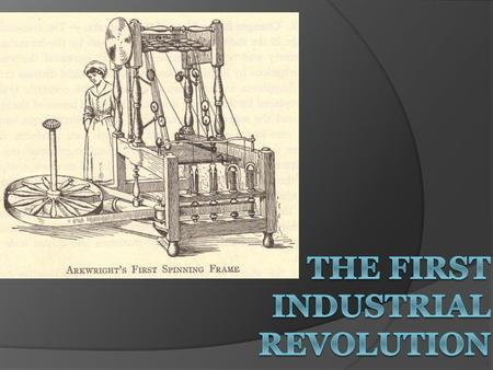 Historical Significance of the Industrial Revolution An ancient Greek or Roman would have been just as comfortable in Europe in 1700 because daily life.
