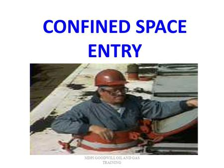 CONFINED SPACE ENTRY MDPI/GOODWILL OIL AND GAS TRAINING.