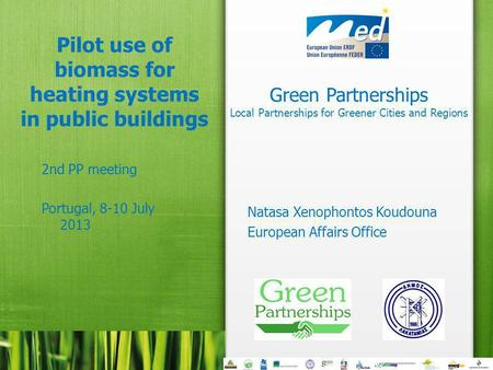 Green Partnerships Local Partnerships for Greener Cities and Regions Pilot use of biomass for heating systems in public buildings 2nd PP meeting Portugal,