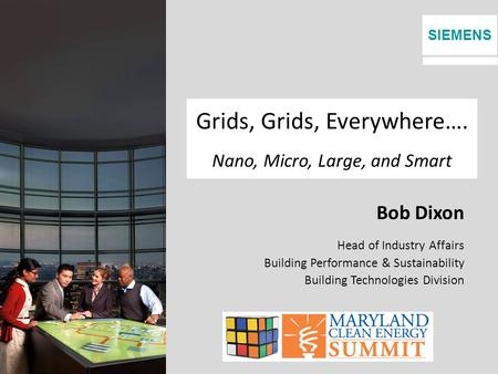 SIEMENS Grids, Grids, Everywhere…. Nano, Micro, Large, and Smart Bob Dixon Head of Industry Affairs Building Performance & Sustainability Building Technologies.