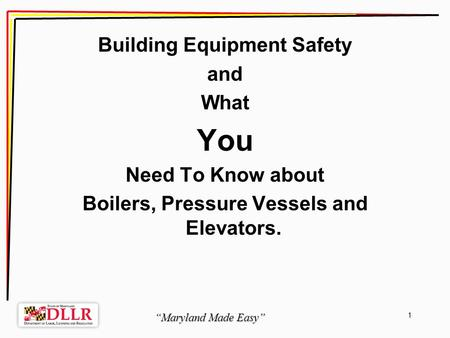 Maryland Made Easy 1 Building Equipment Safety and What You Need To Know about Boilers, Pressure Vessels and Elevators.