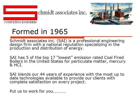 Formed in 1965 Schmidt associates inc. (SAI) is a professional engineering design firm with a national reputation specializing in the production and distribution.
