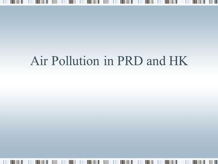 Air Pollution in PRD and HK. What is the problem? Smog poor visibility (below 8 km) 16% of such days with visibility below 8 km in 2004 Health risk Air.