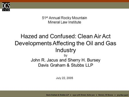 51 st Annual Rocky Mountain Mineral Law Institute July 22, 2005 Hazed and Confused: Clean Air Act Developments Affecting the Oil and Gas Industry by John.