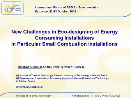 Institute of Thermal Technology Konarskiego 18, 44-100 Gliwice, POLAND New Challenges in Eco-designing of Energy Consuming Installations in Particular.