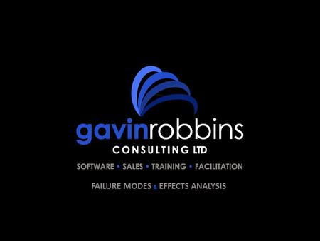 FAILURE MODES & EFFECTS ANALYSIS. The following slides display information about Gavin Robbins Consulting Limited and the dedicated FMEA software. Välkommen,