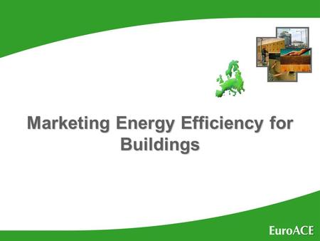 Marketing Energy Efficiency for Buildings. What if… u…it was a legal requirement requirement that buildings had to be certified certified for their energy.