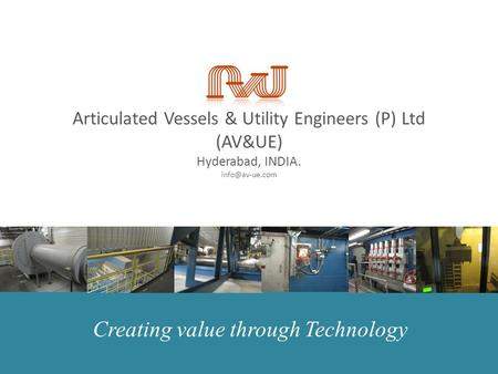 Articulated Vessels & Utility Engineers (P) Ltd (AV&UE) Hyderabad, INDIA. Creating value through Technology.