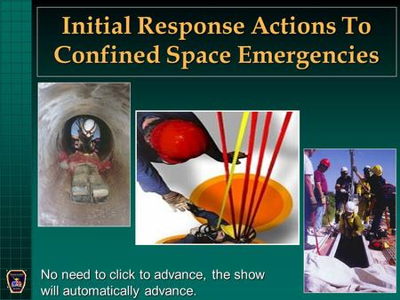 Initial Response Actions To Confined Space Emergencies No need to click to advance, the show will automatically advance.