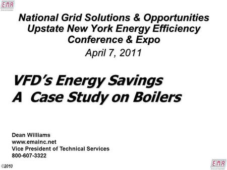 VFDs Energy Savings A Case Study on Boilers National Grid Solutions & Opportunities Upstate New York Energy Efficiency Conference & Expo April 7, 2011.