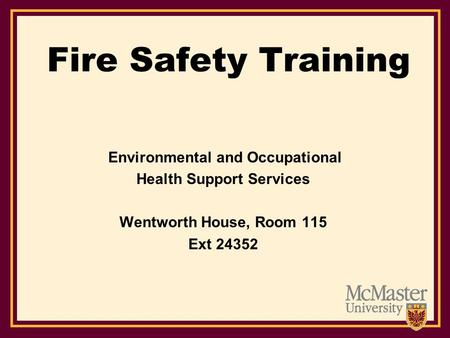 Fire Safety Training Environmental and Occupational Health Support Services Wentworth House, Room 115 Ext 24352.