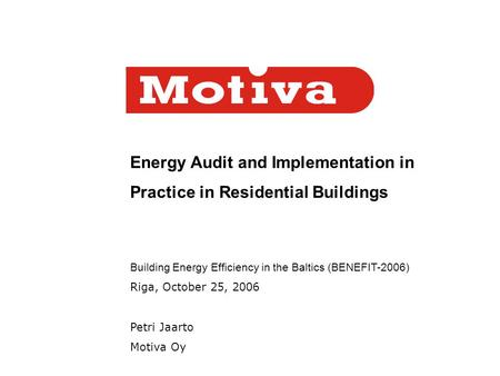 Energy Audit and Implementation in Practice in Residential Buildings Building Energy Efficiency in the Baltics (BENEFIT-2006) Riga, October 25, 2006 Petri.