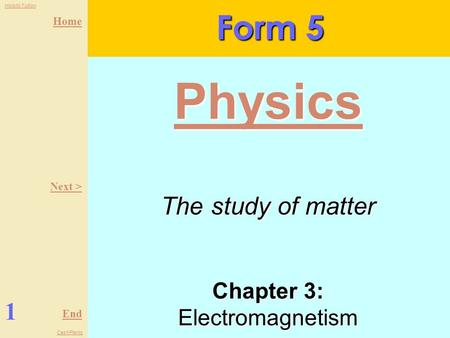 Home End HolisticTuition CashPlants Chapter 3: Electromagnetism Form 5 1 Physics Next > The study of matter.