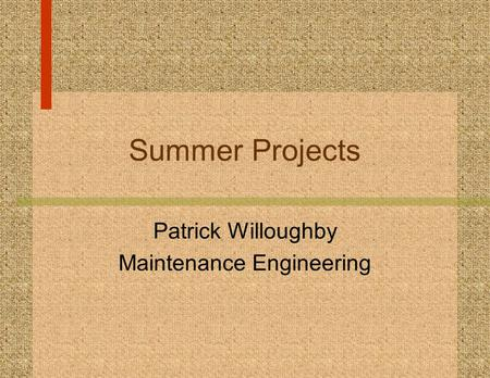 Summer Projects Patrick Willoughby Maintenance Engineering.