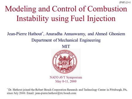 (PSP) 23-1 Modeling and Control of Combustion Instability using Fuel Injection Jean-Pierre Hathout *, Anuradha Annaswamy, and Ahmed Ghoniem Department.