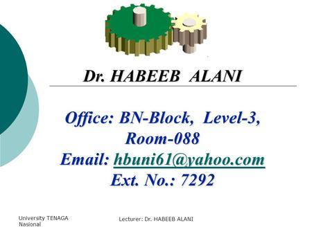 University TENAGA Nasional Lecturer: Dr. HABEEB ALANI Dr. HABEEB ALANI Office: BN-Block, Level-3, Room-088    Ext.
