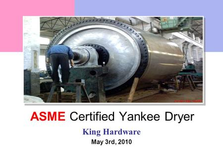 ASME Certified Yankee Dryer King Hardware May 3rd, 2010.