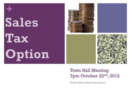 + Town Hall Meeting 7pm October 22 nd, 2012 Public Safety Sales Tax Option.