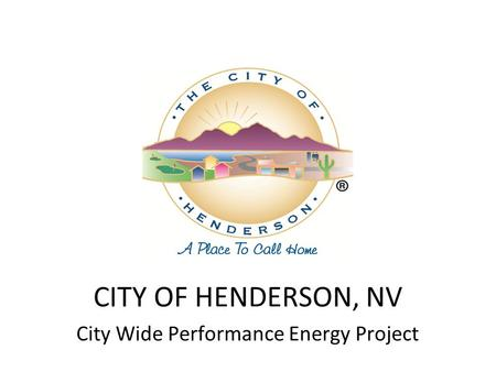 CITY OF HENDERSON, NV City Wide Performance Energy Project.