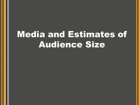 Media and Estimates of Audience Size. Demands of IMP Greater importance on accurate and detailed target audience description –Move from national to local.