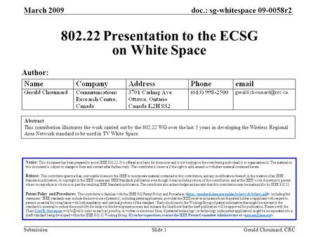 Doc.: sg-whitespace 09-0058r2 Submission March 2009 Gerald Chouinard, CRCSlide 1 802.22 Presentation to the ECSG on White Space Author: Notice: This document.