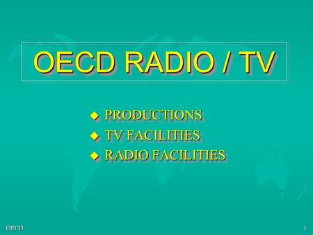OECD1 OECD RADIO / TV u PRODUCTIONS u TV FACILITIES u RADIO FACILITIES u PRODUCTIONS u TV FACILITIES u RADIO FACILITIES.