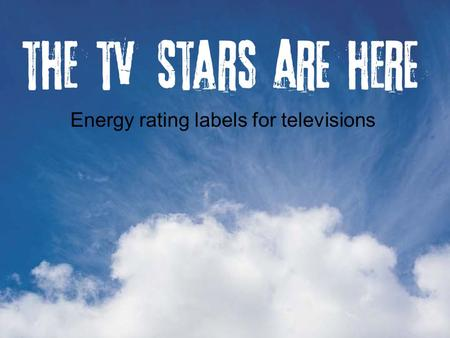 Energy rating labels for televisions. When will the labels appear? Some TVs already have energy rating labels – these models have been participating in.