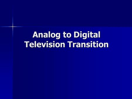 Analog to Digital Television Transition. Government Mandate Implementation started with first wave of digital stations on-air November 1999 Implementation.