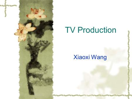 TV Production Xiaoxi Wang. Introduction What is television? Television is a telecommunication system for broadcasting and receiving moving pictures and.