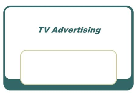 TV Advertising. Here is an advertisement for a popular chocolate bar. Watch it and answer the questions on your worksheet.
