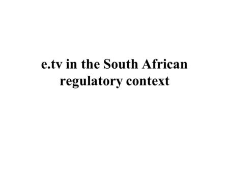 E.tv in the South African regulatory context. Policy Objectives.