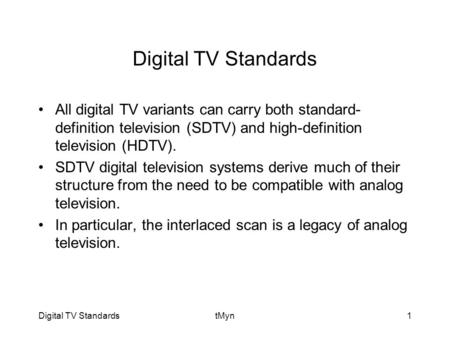 Digital TV StandardstMyn1 Digital TV Standards All digital TV variants can carry both standard- definition television (SDTV) and high-definition television.