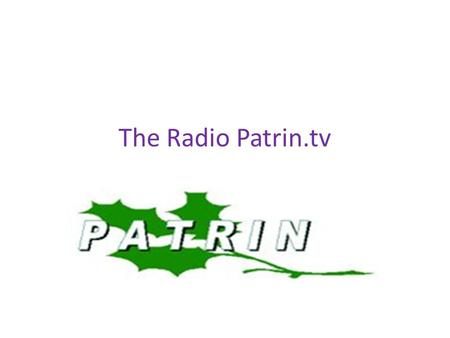 The Radio Patrin.tv. Nuts and Bolts of ©The Radio Patrin.tv Patrina, patra, patrn, PATRIN, Eng. leaf n., as it is known among Roma communities it was.