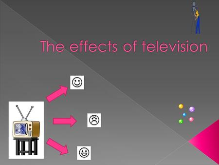 THE EFFECTS OF TV Negative effects of TV My favourite TV programme What can we do about dangers of TV Your TV habits Positive effects of TV Types of.