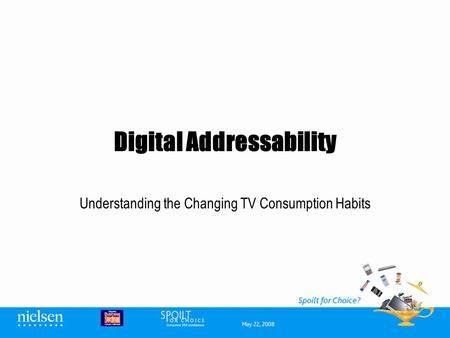Digital Addressability Understanding the Changing TV Consumption Habits.