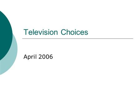 Television Choices April 2006. Types of TVs Flat Panel Plasma LCD Projection- front and rear DLP LCD LCoS Tube.