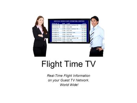 Flight Time TV Real-Time Flight Information on your Guest TV Network. World Wide!