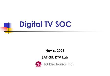 Digital TV SOC LG Electronics Inc. Nov 6, 2003 SAT GR, DTV Lab.