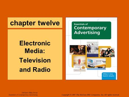 Chapter twelve Electronic Media: Television and Radio McGraw-Hill/Irwin Essentials of Contemporary Advertising Copyright © 2007 The McGraw-Hill Companies,