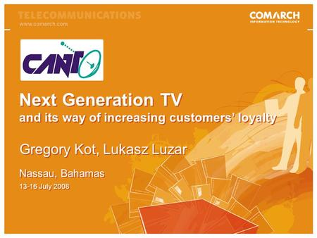 Next Generation TV and customers loyaltywww.comarch.com Next Generation TV and its way of increasing customers loyalty Next Generation TV and its way of.
