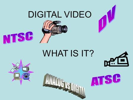 DIGITAL VIDEO WHAT IS IT?. The Telecommunications Act of 1996 This act was passed by congress and signed by the president. One of its provisions requires.