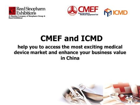= help you to access the most exciting medical device market and enhance your business value in China CMEF and ICMD.