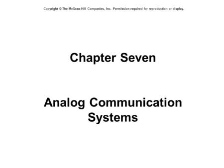Copyright © The McGraw-Hill Companies, Inc. Permission required for reproduction or display. Chapter Seven Analog Communication Systems.