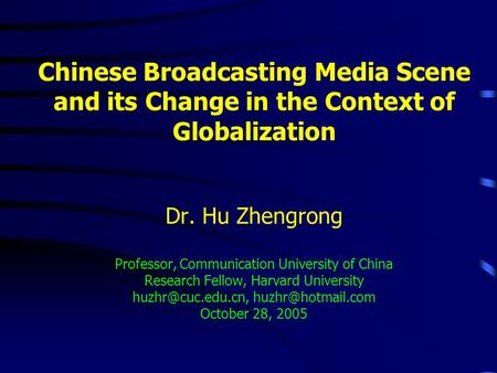 Chinese Broadcasting Media Scene and its Change in the Context of Globalization Dr. Hu Zhengrong Professor, Communication University of China Research.