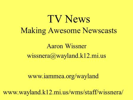 TV News Making Awesome Newscasts Aaron Wissner