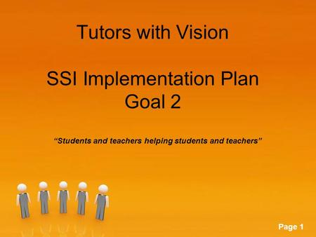 Powerpoint Templates Page 1 Tutors with Vision SSI Implementation Plan Goal 2 Students and teachers helping students and teachers.