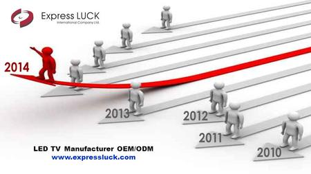 2014 LED TV Manufacturer OEM/ODM www.expressluck.com 2010 2011 2012 2013.