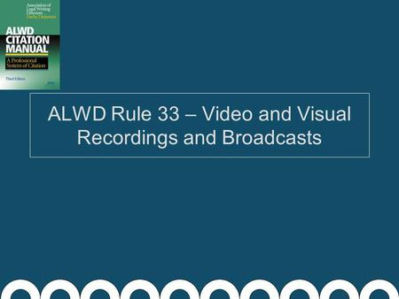 ALWD Rule 33 – Video and Visual Recordings and Broadcasts.